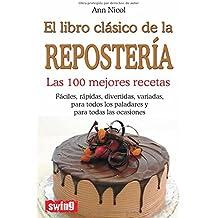 Libro clásico de la repostería, el: Las 100 mejores recetas (Cocina (swing
