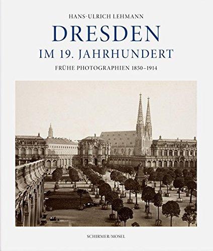 Dresden im 19. Jahrhundert: Frühe Photographien 1850-1914
