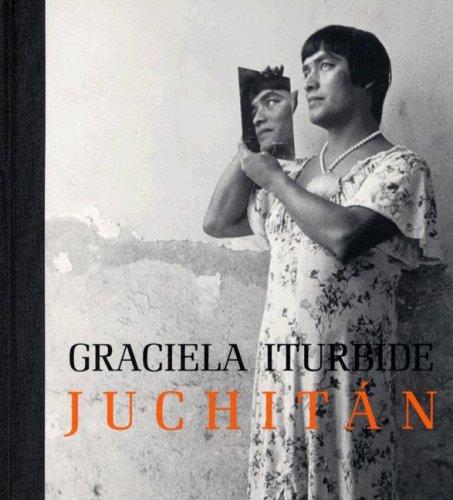 Graciela Iturbide: Juchitan por Judith Keller