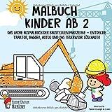 Malbuch Kinder ab 2: Das große Ausmalbuch der Baustellen Fahrzeuge - Entdecke Traktor, Bagger, Autos und das Feuerwehr Löschauto - Kinderbuch für Mädchen & Jungen ab 2 Jahre
