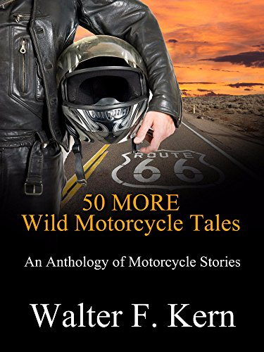 50 MORE Wild Motorcycle Tales: An Anthology of Motorcycle Stories (English Edition) por Walter F. Kern
