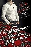 ¿Un Highlander? ¡Demasiado sexy para mí