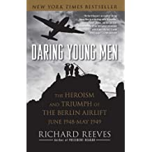 Daring Young Men: The Heroism and Triumph of The Berlin Airlift-June 1948-May 1949 by Richard Reeves (2011-01-11)