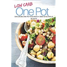 Low Carb One Pot: Das große One Pot Kochbuch: über 50 schnelle Rezepte (Genussvoll abnehmen mit Low Carb, Band 17)