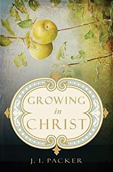 Growing in Christ by [Packer, J. I.]