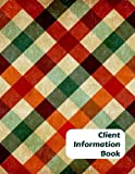 Client Information Book: Customer Appointment Management System Log Book, Client Information Keeper, Record Keeping & Organization, For Businesses. Use 8.5