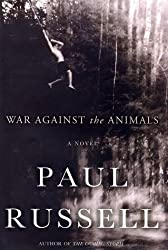 War Against the Animals: A Novel by Paul Russell (2003-08-27)