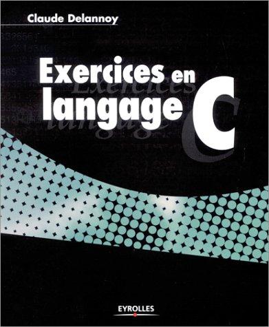 Exercices en langage C par Claude Delannoy