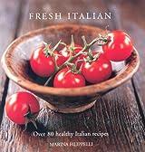 Fresh Italian: Over 70 healthy recipes: Over 80 Healthy Italian Recipes