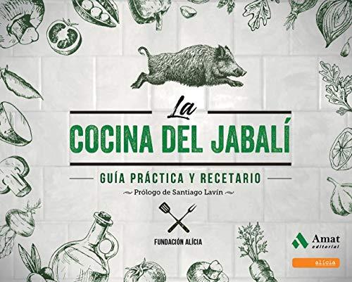 La cocina del jabalí: Guía práctica y recetario por Fundació Alicia