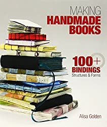 Making Handmade Books: 100+ Bindings, Structures & Forms by Alisa Golden (2011-01-04)