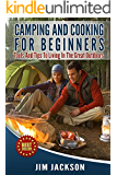 Camping: And : Cooking: For Beginners: Tools, And, Tips, To, Living, In The, Great Outdoors, (Meals, Hiking, Bush craft, Tents, Sleeping Bags,Everyday ... Adventure, RV) Book 1) (English Edition)