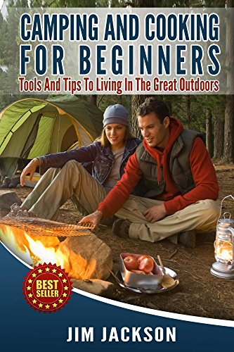 Camping: And : Cooking: For Beginners: Tools, And, Tips, To, Living, In The, Great Outdoors, (Meals, Hiking, Bush craft, Tents, Sleeping Bags,Everyday ... Adventure, RV) Book 1) (English Edition) por Jim Jackson