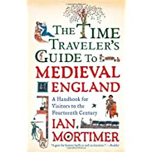 By Mortimer, Ian [ [ The Time Traveler's Guide to Medieval England: A Handbook for Visitors to the Fourteenth Century ] ] Oct-2011[ Paperback ]
