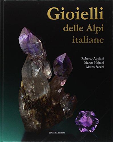Gioielli delle Alpi italiane. Ediz. illustrata di Roberto Appiani