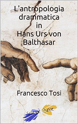 L'antropologia drammatica in Hans Urs von Balthasar: Breve introduzione ai protagonisti del TeoDramma (Theophilus Vol. 1)