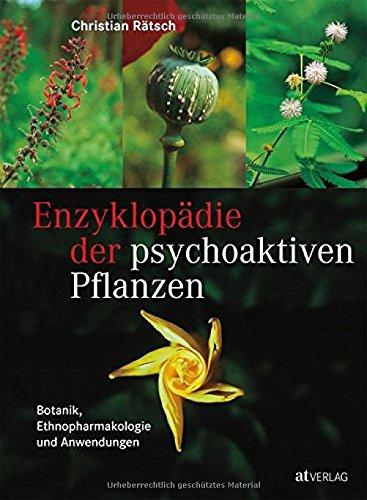 Enzyklopädie der psychoaktiven Pflanzen: Botanik, Ethnopharmakologie und Anwendung