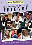 The Ultimate Guide to Friends: (The One That's 100% Unofficial)