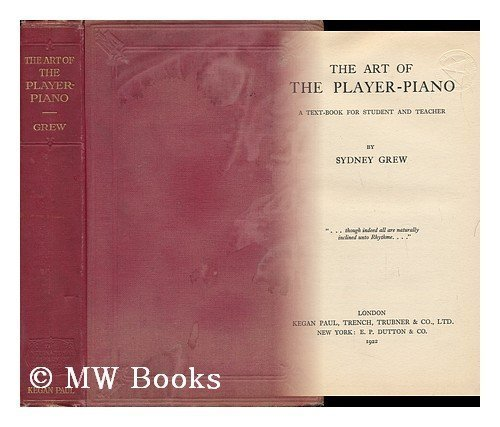 The Art of the Player-Piano. a Textbook for Student and Teacher
