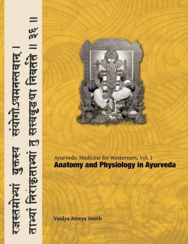 Ayurvedic Medicine for Westerners: Anatomy and Physiology in Ayurveda (Volume 1) by Vaidya Atreya Smith (2013-12-20)
