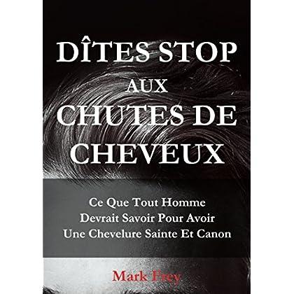 DÎTES STOP AUX CHUTES DE CHEVEUX: Ce Que Tout Homme Devrait Savoir Pour Avoir Une Chevelure Saine Et Canon