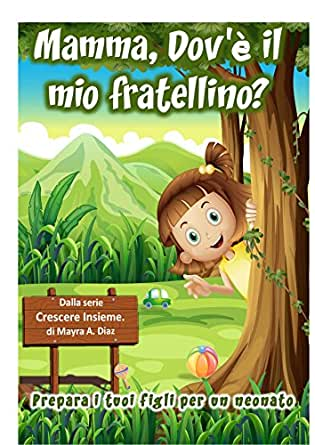 Children's book in Italian: Mamma, Dov'è il mio fratellino? (Libro Illustrato per