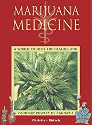 Marijuana Medicine: A World Tour of the Healing and Visionary Powers of Cannabis by Christian Ratsch (2001-05-01)