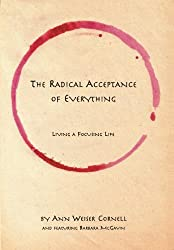 The Radical Acceptance of Everything: Living a Focusing Life by Ann Weiser Cornell (2005-05-02)