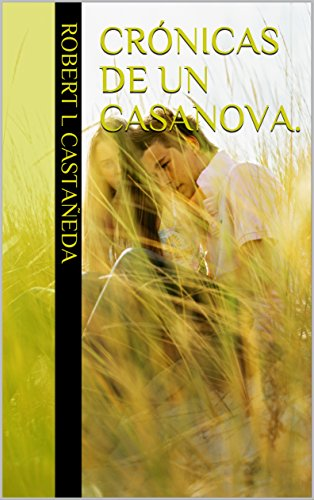 Crónicas de un Casanova. por Robert L Castañeda