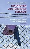Diktatoren als Türsteher Europas: Wie die EU ihre Grenzen nach Afrika verlagert (Politik & Zeitgeschichte)