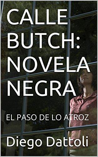 CALLE BUTCH: NOVELA NEGRA: EL PASO DE LO ATROZ eBook: Diego ...