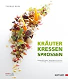 Kräuter - Kressen - Sprossen: Warenkunde, Reportagen und Rezepte von Spitzenköchen
