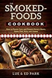 The Smoked-Foods Cookbook: How to Flavor, Cure, and Prepare Savory Meats, Game, Fish