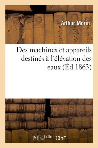 Des machines et appareils destinés à l'élévation des eaux (Éd.1863) par Arthur Morin