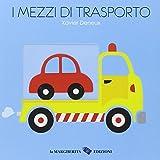 I mezzi di trasporto. Ediz. illustrata
