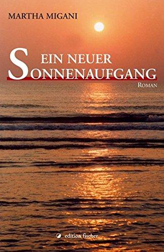 Ein neuer Sonnenaufgang. Roman (edition fischer)