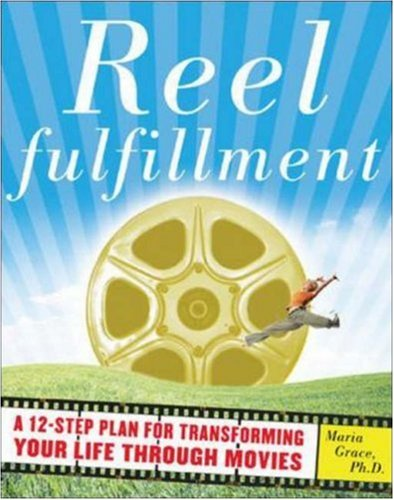 Reel Fulfillment: A 12-step Plan for Transforming Your Life Through Movies: A Twelve-step Plan for Transforming Your Life Through Movies (Us-reel)