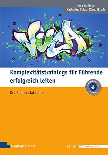 Komplexitätstrainings für Führende erfolgreich leiten: Der Seminarfahrplan (Edition Training aktuell)