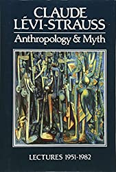 Anthropology and Myth: Lectures, 1951-82