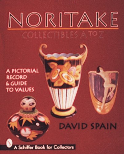 Noritake Collectibles A to Z: A Pictorial Record and Guide to Values (A Schiffer Book for Collectors) Noritake China