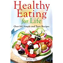 Healthy Eating For Life: Over 100 Simple and Tasty Recipes by Robin Ellis (9-Jan-2014) Paperback
