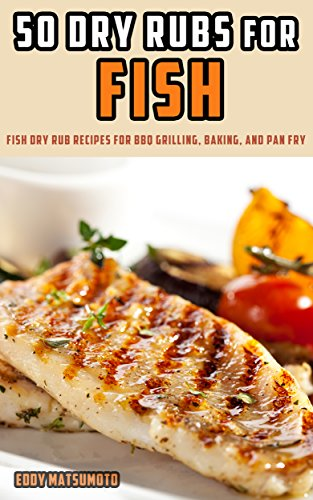 50 Dry Rubs for Fish: Fish dry rub recipes for BBQ grilling, baking, and pan fry (English Edition) -
