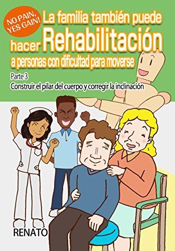 La familia también puede hacer Rehabilitación a personas con dificultad para moverse Parte 3: Construir el pilar del cuerpo y corregir la inclinación por RENATO