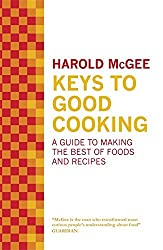 Keys to Good Cooking: A Guide to Making the Best of Foods and Recipes by Harold Mcgee (2010-11-11)