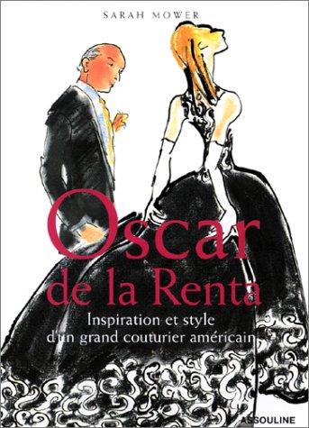 Oscar de la Renta : Inspiration et Style d'un grand couturier américain par Sarah Mower