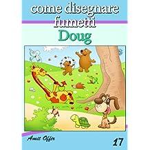 Disegno per Bambini: Come Disegnare Fumetti - Doug (Imparare a Disegnare Vol. 17) (Italian Edition)