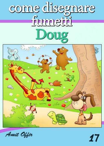 Disegno per Bambini: Come Disegnare Fumetti - Doug (Imparare a Disegnare Vol. 17)