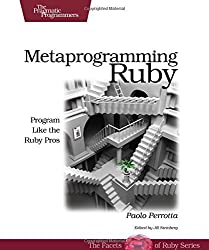 Metaprogramming Ruby: Program Like the Ruby Pros by Paolo Perrotta (2010-02-22)