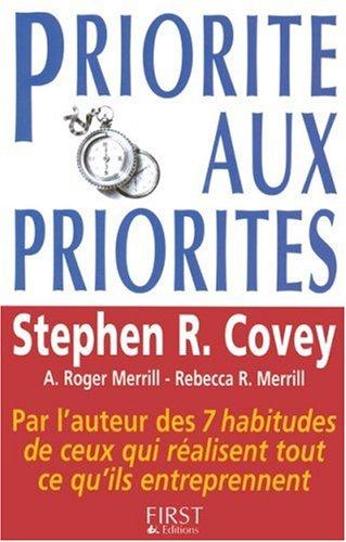 Priorité aux priorités : Vivre, aimer, apprendre et transmettre par Stephen Covey