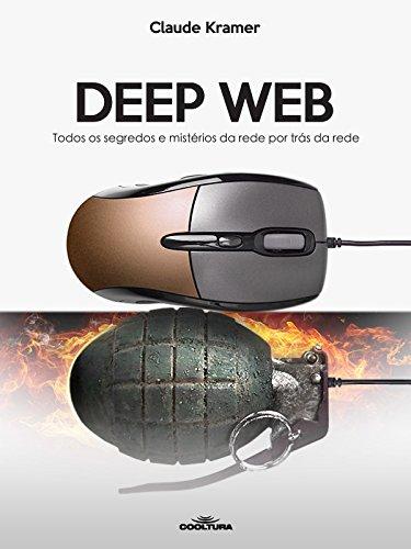 Deep Web: Todos os segredos e mistérios da rede por trás da rede (Portuguese Edition) por Claude Kramer